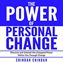 The Power Of Personal Change: Discover And Unleash The Untapped Power Within You Through Change