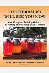 The Herbalist Will See You Now: Your Complete Training Guide to Becoming and Working as an Herbalist Paperback