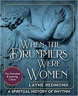 When The Drummers Were Women: A Spiritual History Of Rhythm por Layne Redmond epub