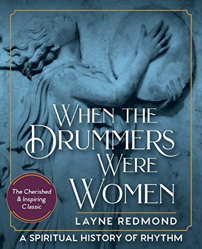 When The Drummers Were Women: A Spiritual History of Rhythm (Sacred Drumming)