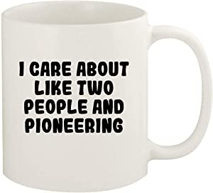 I Care About Like Two People And PIONEERING - 11oz Ceramic White Coffee Mug Cup, White
