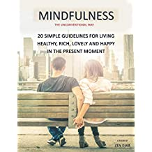 Mindfulness the Unconventional Way: 20 Simple Guidelines for Living Healthy, Rich, Lovely and Happy in the Present Moment: (Mindfulness Motivation)