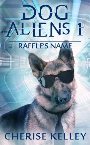 Book: Dog Aliens 1 - Raffle's Name by Cherise Kelley