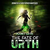 Planet Urth: The Fate of Urth: Planet Urth, Book 5 | Jennifer Martucci, Christopher Martucci