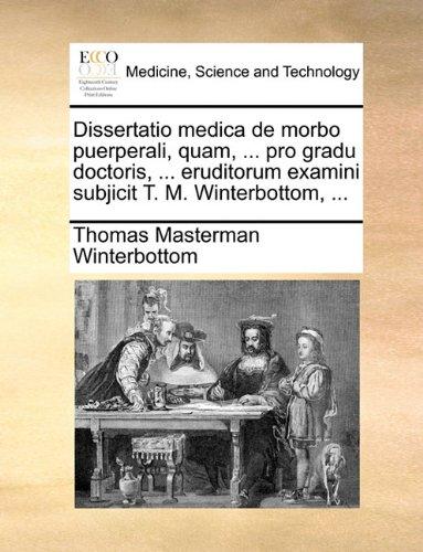 Download Dissertatio medica de morbo puerperali, quam, ... pro gradu doctoris, ... eruditorum examini subjicit T. M. Winterbottom, ... (Latin Edition) pdf epub