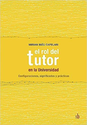Rol Del Tutor En La Universidad (Rustico): Mirian Capelari: 9789871984619: Amazon.com: Books