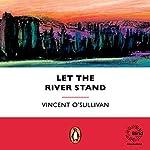 Let the River Stand | Vincent O'Sullivan
