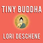 Tiny Buddha: Simple Wisdom for Life's Hard Questions | Lori Deschene