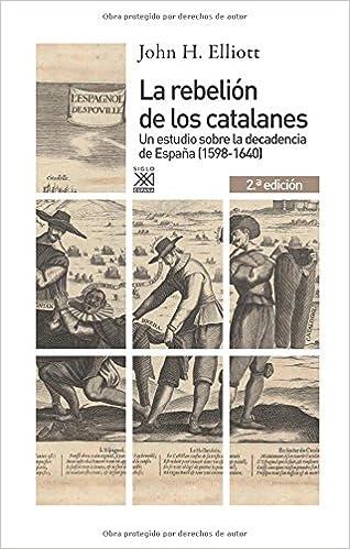 La rebelión de los catalanes 2.ª Edición . Un estudio de la decadencia de España 1598-1640 : 1169 Siglo XXI de España General: Amazon.es: Elliott, John H., Sánchez Mantero, Rafael: Libros