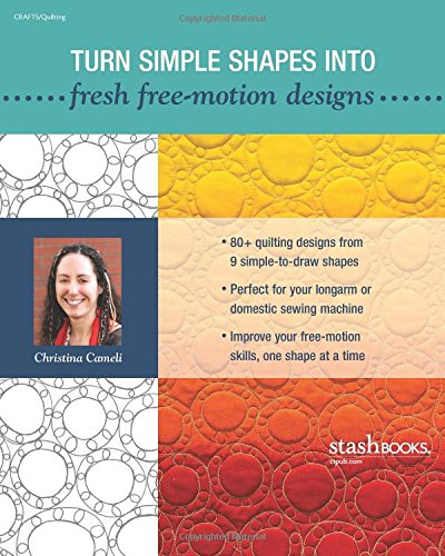 Step-by-Step Free-Motion Quilting: Turn 9 Simple Shapes into 80+ Distinctive Designs Best ...