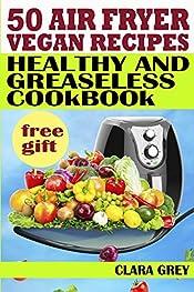 50 air fryer vegan recipes. Healthy and greaseless cookbook