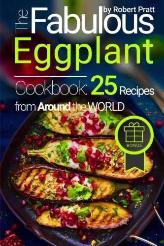 The Fabulous Eggplant Cookbook: 25 Recipes from Around the World (Superfoods for Best Health)