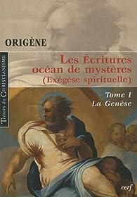 Les Ecritures, océan de mystères (Exégèse spirituelle) : Tome 1, La Genèse par  Origène