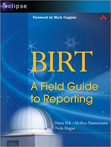 BIRT: A Field Guide to Reporting: Diana Peh, Alethea