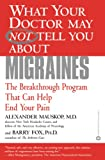 What Your Doctor May Not Tell You About(TM): Migraines: The Breakthrough Program That Can Help End Your Pain (What Your Doctor May Not Tell You About...)