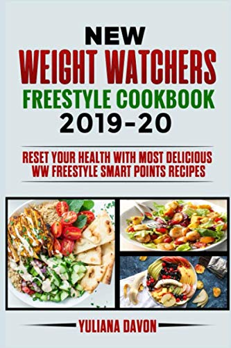 New Weight Watchers Freestyle Cookbook 2019-20: Reset Your Health with Most Delicious  WW Freestyle Smart Points Recipes by Yuliana Davon
