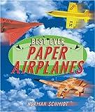 Best Ever Paper Airplanes, Norman Schmidt, 1895569834
