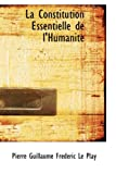 La Constitution Essentielle de L'Humanitt, Pierre Guillaume Frtdtric Le Play, 1103424696