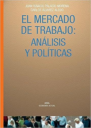 El mercado de trabajo en España: 10 (Economía actual): Amazon.es: Álvarez, Carlos, Palacio, Juan Ignacio: Libros