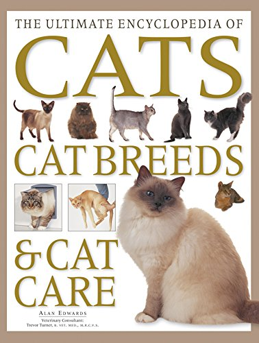 The Ultimate Encyclopedia of Cats, Cat Breeds & Cat Care:: The Definitive Cat Encyclopedia - A Comprehensive Visual Guide To All The Main Recognized ... World, And Advice On How To Care For Your (Cat Breeds)