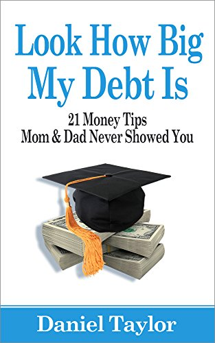 Look How Big My Debt Is: 21 Money Tips Mom and Dad Never Showed You