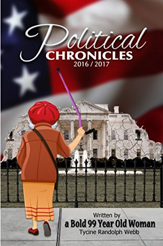 Political Chronicles 2016/2017: Written by a Bold 99 Year Old Woman