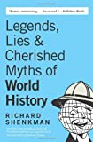Legends, Lies and Cherished Myths of World History, Richard Shenkman, 0060922559