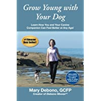 Grow Young with Your Dog: Learn How You and Your Canine Companion Can Feel Better at Any Age!