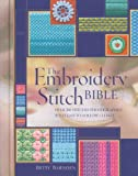 The Embroidery Stitch Bible : Over 200 Stitches Photographed With Easy-To-Follow Charts