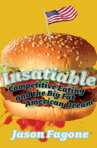 Insatiable: Competitive Eating and the Big Fat American Dream
