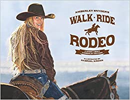 22f8c1c4b4f3d Walk Ride Rodeo  A Story about Amberley Snyder Paperback – December 11