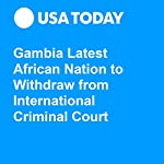 Gambia Latest African Nation to Withdraw from International Criminal Court | Jane Onyanga-Omara