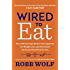 Wired to Eat: Turn Off Cravings, Rewire Your Appetite for Weight Loss, and Determine the FoodsThat Work for You