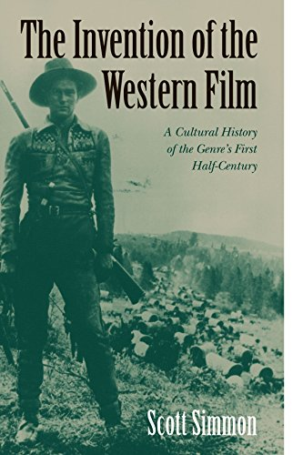 The Invention of the Western Film: A Cultural History of the Genre's First Half-Century (Genres in American Cinema) (Film Western)