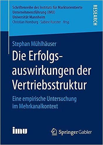 Die Erfolgsauswirkungen der Vertriebsstruktur: Eine empirische Untersuchung im Mehrkanalkontext (Schriftenreihe des Instituts für Marktorientierte Unternehmensführung (IMU), Universität Mannheim)