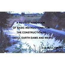 REVISED HANDBOOK OF BASIC INSTRUCTIONS FOR SMALL EARTH DAM AND WEIR CONSTRUCTION