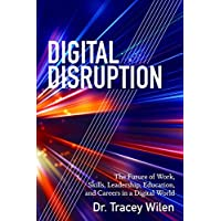 Digital Disruption: The Future of Work, Skills, Leadership, Education, and Careers in a Digital World