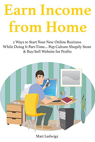 Earn Income from Home (2016): 2 Ways to Start Your New Online Business While Doing It Part-Time… Pop Culture Shopify Store & Buy/Sell Website for - Taxes Online Store