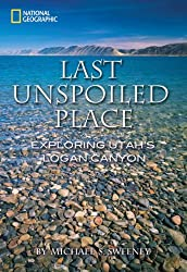 Last Unspoiled Place: Exploring Utah's Logan Canyon