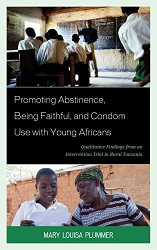 Promoting Abstinence, Being Faithful, and Condom Use with Young Africans: Qualitative Findings from an Intervention Trial in Rural Tanzania by Mary Louisa Plummer (2014-10-13)
