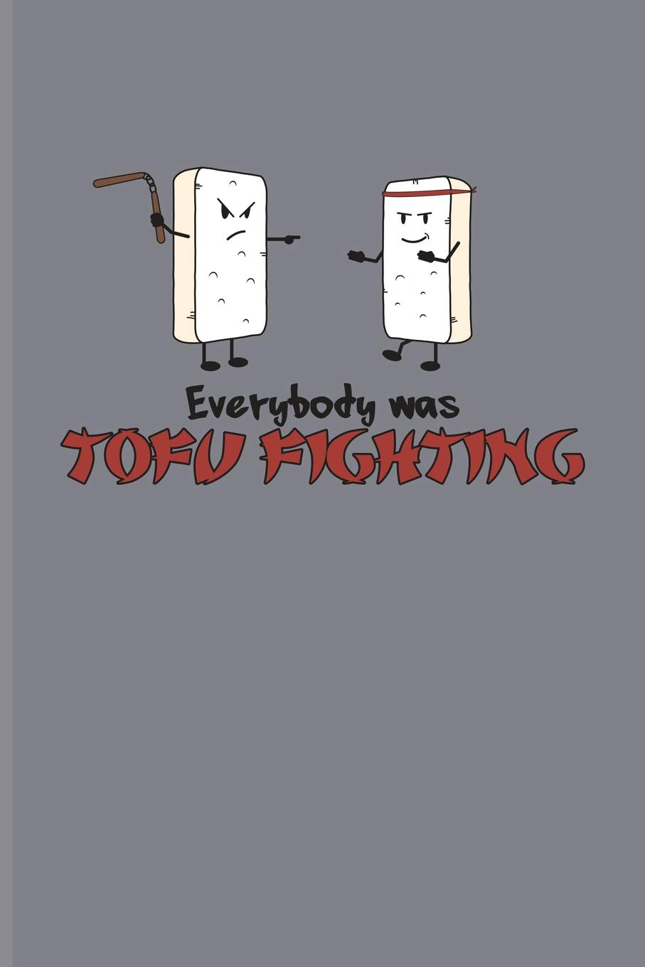Everybody Was Tofu Fighting: Funny Karate Fighting Journal For