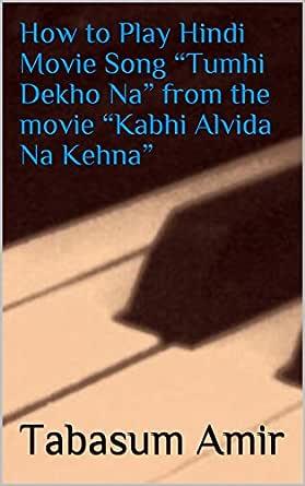 How To Play Hindi Movie Song Tumhi Dekho Na From The Movie Kabhi Alvida Na Kehna Kindle Edition By Amir Tabasum Arts Photography Kindle Ebooks Amazon Com