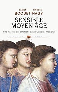 Sensible Moyen Age. Une histoire des émotions dans l'Occident médiéval par Damien Boquet
