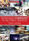 Managing Complexity in the Public Services, Haynes, Philip, 0415739268