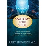 Anatomy of the Soul: Surprising Connections between Neuroscience and Spiritual Practices That Can Transform Your Life and Rel