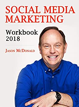 Social Media Marketing Workbook: 2018 Edition - How to Use Social Media for Business by [McDonald, Jason]