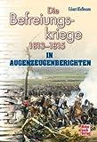 Die Befreiungskriege: 1813-1815 in Augenzeugenberichten (Augenzeugenbrichte)