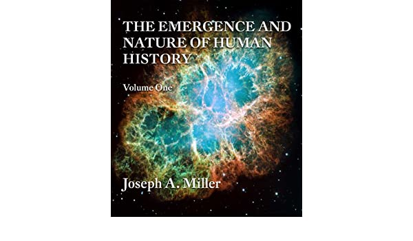 THE EMERGENCE AND NATURE OF HUMAN HISTORY: Volume One