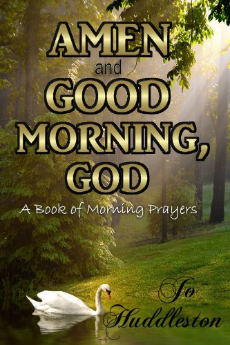 Amen And Good Morning God A Book Of Morning Prayers Kindle
