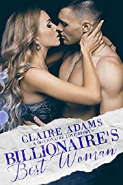 Billionaire's Best Woman - A Standalone Novel (A Billionaire Wedding Romance Love Story) (Billionaires - Book #5)